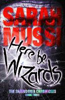 Here be Wizards: The Snowdonia Chronicles: book three - Snowdonia Chronicles 3 (Paperback)