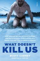 What Doesn't Kill Us: how freezing water, extreme altitude, and environmental conditioning will renew our lost evolutionary strength (Paperback)