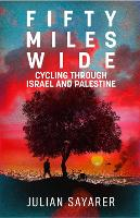 Fifty Miles Wide: Cycling Through Israel and Palestine (Paperback)