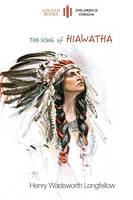 The Song of Hiawatha: Abridged for Children with 48 Colour Illustrations (Aziloth Books) (Paperback)