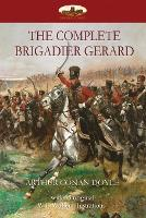The Complete Brigadier Gerard: With 55 Original Illustrations by W.B.Wollen (Paperback)