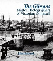 The Gibsons: Master Photographers of Victorian Cornwall (Paperback)