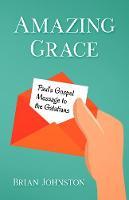 Amazing Grace! Paul's Gospel Message to the Galatians (Paperback)