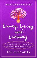 Living, Loving and Learning: The collected talks of one of the world's great motivational speakers (Paperback)