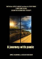 A Journey with Panic 2016: WITH the LATEST ADVICE on how to STOP PANIC SYMPTOMS using CBT
