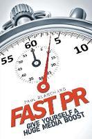 Fast PR: Give Yourself a Huge Media Boost (Paperback)