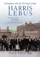 Harris Lebus: A Romance with the Furniture Trade (Paperback)