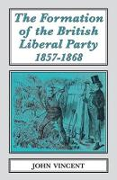 The Formation of The British Liberal Party, 1857-1868 - Classics in Social and Economic History 16 (Paperback)