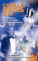 Cyrille Regis MBE: The Matches, Goals, Triumphs and Disappointments (Paperback)
