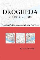 Drogheda c. 1180 to c. 1900: fortified boroughs to industrial port town