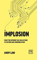 Implosion: What the Internet has really done to culture and communications (Paperback)