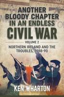 Another Bloody Chapter in an Endless Civil War Volume 2: Northern Ireland and the Troubles 1988-90 (Hardback)