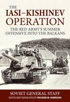 The Iasi - Kishinev Operation, 20-29 August 1944: The Red Army's Summer Offensive into the Balkans (Hardback)