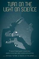 Turn on the Light on Science: A Research-Based Guide to Break Down Popular Stereotypes About Science and Scientists (Paperback)