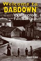 Welcome to 'Dabdown': The Story of Whitecroft in the Forest of Dean (Paperback)