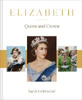Elizabeth: The Queen and the crown (Hardback)