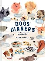Dogs' Dinners: The healthy, happy way to feed your dog (Hardback)