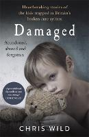 Damaged: Heartbreaking stories of the kids trapped in Britain's broken care system (Paperback)