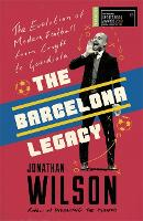 The Barcelona Legacy: Guardiola, Mourinho and the Fight For Football's Soul (Paperback)