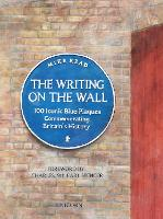 The Writing on the Wall: 100 Iconic Blue Plaques Commemorating Britain's History (Hardback)