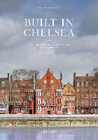 Built in Chelsea: Three Centuries of Living Architecture and Townscape (Hardback)