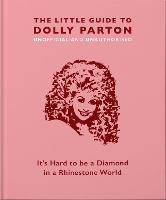 The Little Guide to Dolly Parton: It's Hard to be a Diamond in a Rhinestone World (Hardback)