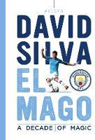 David Silva - El Mago: A Decade Of Magic