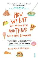 How We Eat with Our Eyes and Think with Our Stomachs