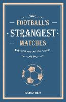 Football's Strangest Matches: Extraordinary but true stories from over a century of football - Strangest (Hardback)