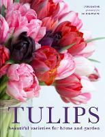 Tulips: Beautiful varieties for home and garden (Hardback)