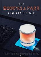 The Bompas & Parr Cocktail Book: Recipes for mixing extraordinary drinks (Hardback)