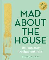 Mad About the House: 101 Interior Design Answers