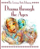 Drama through the Ages - The Living Arts Library (Paperback)