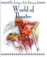 World of Theatre - The Living Arts Library (Paperback)