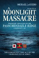 A Moonlight Massacre: The Night Operation on the Passchendaele Ridge, 2 December 1917. the Forgotten Last Act of the Third Battle of Ypres (Paperback)