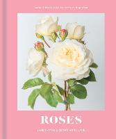 Roses: Beautiful varieties for home and garden (Hardback)