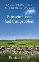 Einstein never had this problem: Tales from the Yorkshire Wolds (Paperback)