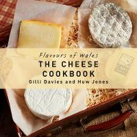Flavours of Wales: The Cheese Cookbook (Hardback)