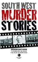 South West Murder Stories: A selection of grizzly stories from around Devon & Cornwall (Paperback)