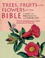 Trees, Fruits & Flowers of the Bible: A Guide for Bible Readers and Naturalists (Hardback)