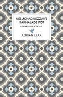 Nebuchadnezzar's Marmalade Pot: & Other Reflections (Hardback)