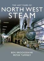 The Last Years Of North West Steam (Hardback)
