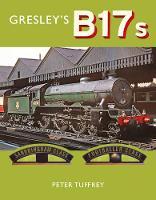 Gresley's B17s (Hardback)