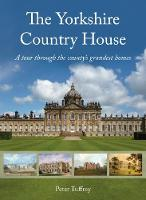 The Yorkshire Country House: A tour through the county's grandest homes (Hardback)