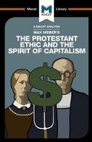 An Analysis of Max Weber's The Protestant Ethic and the Spirit of Capitalism