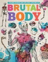 Brutal Body - Strange Science and Explosive Experiments (Hardback)