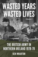 Wasted Years Wasted Lives, Volume 2: The British Army in Northern Ireland 1978-79 (Paperback)