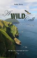 A Wild Call - One Man's Voyage in Pursuit of Freedom