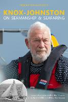 Knox-Johnston on Seamanship & Seafaring: Lessons & Experiences from the 50 Years Since the Start of His Record Breaking Voyage (Hardback)