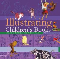 Illustrating Children's Books: Creating Pictures for Publication (Hardback)